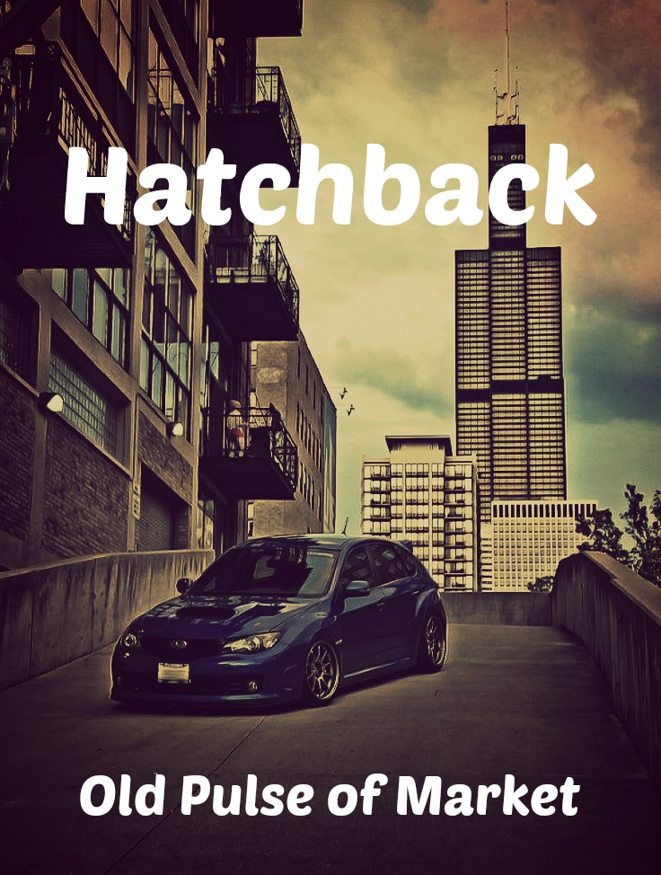 Hatchback Cars – Old Pulse of Market